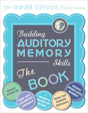 Building Auditory Memory Skills, THE BOOK. Printable, parent-friendly, cogntivite enrichment activities for struggling learners.