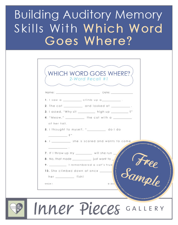 "Help your struggling learners at home, in the classroom or in therapeutic educational settings improve auditory memory and listening skills. Try this fun, free printable sample of ""Building Auditory Memory Skills with Which Word Goes Where."" As usual, this one's designed to feel more like fun than work!"