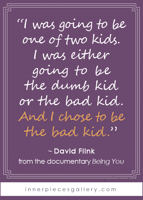 David Flink quote from the documentary Being You. If you or your child live with learning difficulties (a.k.a. learning disabilities, learning struggles, learning challenges, dyslexia, dysgraphia, dyscalculia, spd, apd, etc. etc.) and wish there were a bit more hope and encouragement out there, this film will lift you up. Watch it as a family, then discuss and learn from each other. It's well worth your time, approximately 1 hour.