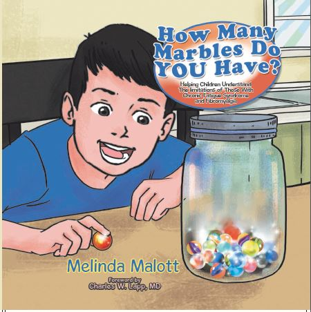 Helping kids cope with a parent's long term illness can be difficult. The children's book How Many Marbles Do YOU Have? by Melinda Malott simplifies the subject, especially for Fibromyalgia and Chronic Fatigue Syndrome (a.k.a.: CFS, CFIDS, ME, or SEID).
