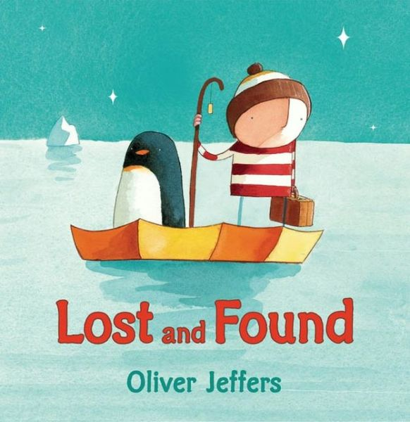 Children's picture book Lost and Found by Oliver Jeffers. A charming tale of friendship between a boy and a penguin.