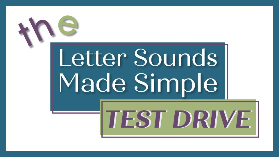 Text only on teal, green and white backgrounds. The Letter Sounds Made Simple TEST DRIVE