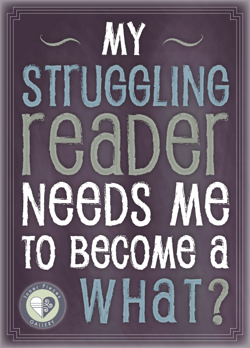 "In ""My Struggling Reader Needs Me to Become a WHAT?"" learn not who or what you need to become but how to learn what's REALLY holding back your child with learning difficulties."