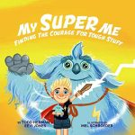 yellow children's book cover My Super Me: Finding the Courage for Tough Stuff, blond boy holding blue stuffed animal