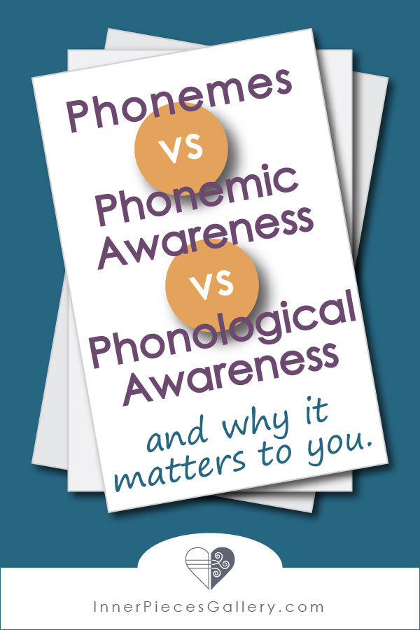 Learn the difference between phonemes, phonemic awareness and phonological awareness, and why it matters to you, especially if your child experiences learning and/or reading challenges.