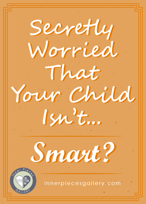 Are you secretly worried that your child isn't smart enough to succeed in life? Here's why having a specific learning disability is better than you may imagine..