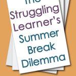 Orange background. Pile of illustrated white papers. Large caption reads: The Struggling Learner's Summer Break Dilemma