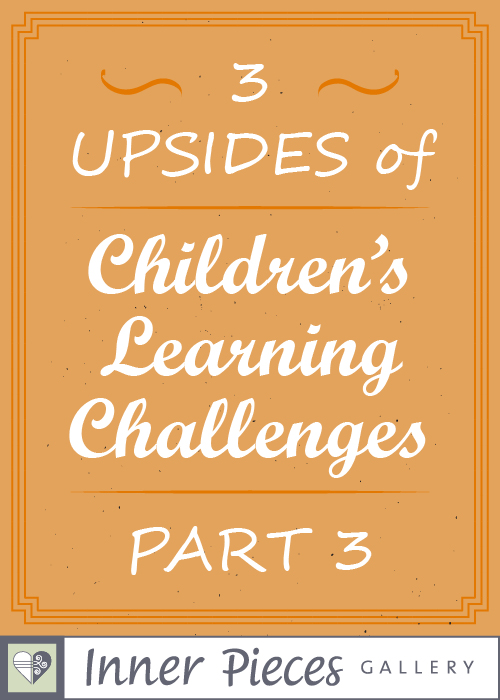 Have a struggling learner at home or in the classroom? This uplifting blog series helps parents focus on the benefits of children's learning differences rather than on the difficulties. Read part 3 of 3 Upsides to Children's Learning Challenges.
