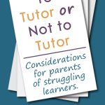 Teal background. Pile of illustrated white papers with caption: To Tutor or Not to Tutor - Considerations for parents of struggling learners