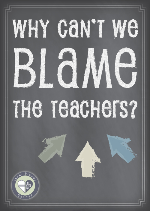 """Why Can't We Blame the Teachers?"" on gray background and 3 multicolored chalky arrows."